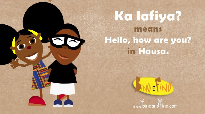 Greetings in Hausa: Learn how to say Hello in Hausa Language.