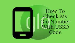 How To Use USSD Code To Check Your Glo Phone Number